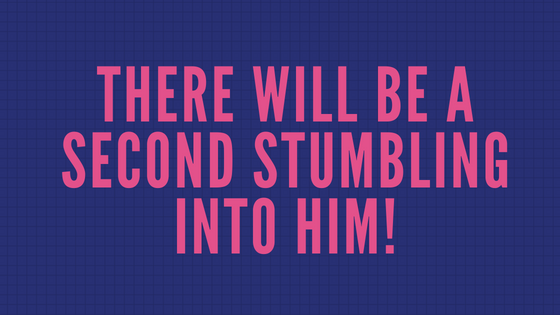 There Will be a second stumbling into him!